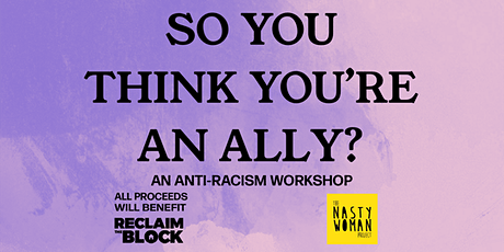 So You Think You're an Ally? An Anti-Racism Workshop SESSION 2 tickets