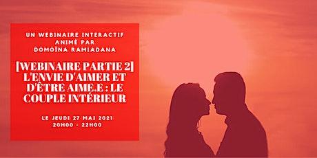[WEBINAIRE PARTIE 2] L'ENVIE D'AIMER ET D'ÊTRE AIME.E : LE COUPLE INTÉRIEUR billets