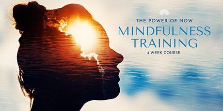 The Power of Now Mindfulness Training: 4 Week Course tickets