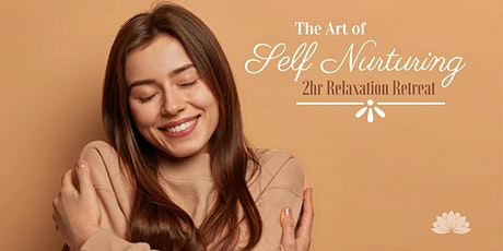 The Art of Self Nurturing:  2 hr Relaxation Retreat tickets