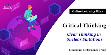 Critical Thinking: Clear Thinking in Unclear Situations (Online) tickets