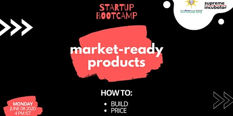 Market Ready Products: How to Build & Price #StartupBootcamp tickets
