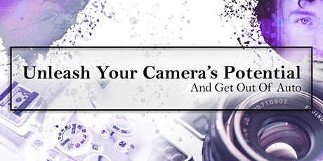 Unleash Your Camera's Potential And Get Out Of Auto tickets