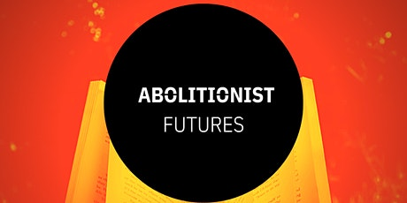 Abolitionist Futures ONLINE - Reading & Discussion Group tickets