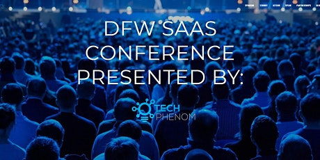 DFW SAAS CONFERENCE -A SAAS ECOSYSTEM SUMMIT - POWERED BY TECH PHENOMENON tickets