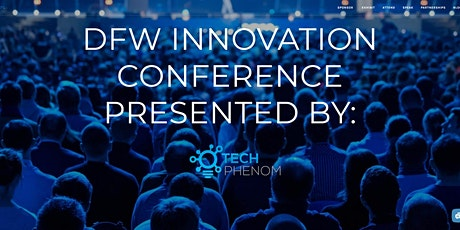 DFW INNOVATION CONFERENCE -AN INNOVATION ECOSYSTEM SUMMIT - BY TECH PHENOM tickets