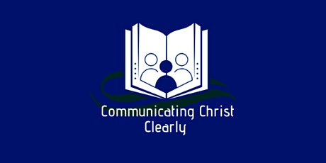 """Communicating Christ Clearly"" - 3 Session Online Training Course tickets"