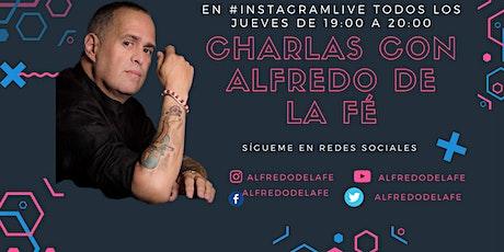 Charlas Con Alfredo De La Fé.  @InstagramLive todos los Jueves  7 P.M entradas