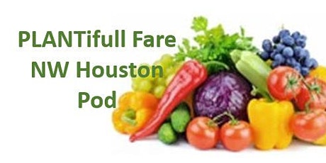 PLANTifull Fare NW Houston Pod Monthly Meeting - July 7, 2020 tickets