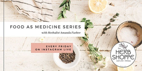 Food as Medicine Series with Herbalist Amanda Furbee on IG Live tickets