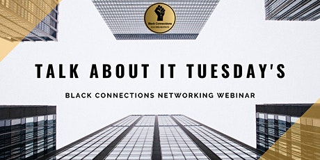 Black Connections Talk About It Tuesday's Networking Webinar ingressos