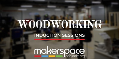 Woodworking Induction Sessions
