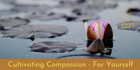 CULTIVATING COMPASSION - FOR YOURSELF tickets