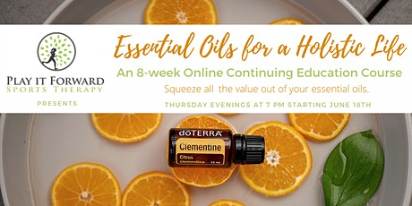 Essential Oils For a Holistic Life - an 8 week Online Continuing Education tickets