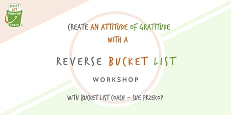 Attitude of Gratitude - Reverse Bucket List Online Workshop tickets