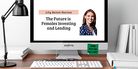 The Future is Females Investing and Leading with Lily Beitel-Horton tickets