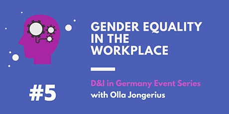 D&I in Germany Event Series. #5 Gender Equality in the  Workplace tickets