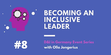 D&I in Germany Event Series . #8 Becoming an Inclusive Leader tickets
