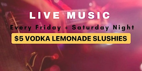 Live Music Every Friday + Saturday tickets