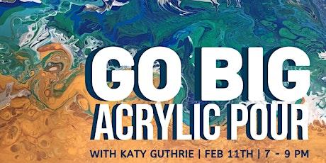 Go Big Acrylic Pour tickets