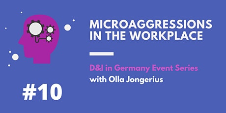 D&I in Germany Event Series . #10 Microaggressions in the Workplace Tickets