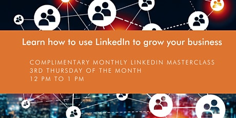 LinkedIn Masterclass | Complimentary the 3 rd Thursday of the month tickets