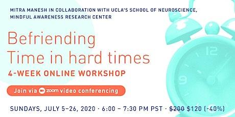 """4-week online workshop on """"Befriending Time in Hard Times"""" ($120 TOTAL) tickets"""