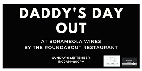 Daddy's Day Out at Borambola Wines by The Roundabout Restaurant tickets