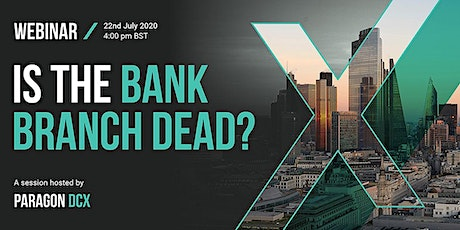Webinar debate: Is the bank branch dead? tickets