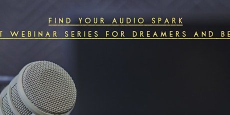 Find Your Audio Spark! Podcast Webinar for Dreamers and Beginners tickets