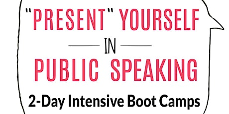 """Present"" Yourself in Public Speaking 2 Day Intensive Boot Camp Aug 15-16 tickets"