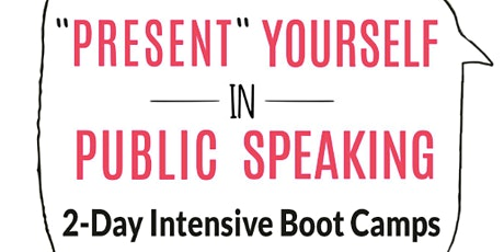 """Present"" Yourself in Public Speaking 2 Day Intensive Boot Camp Oct 24-25 tickets"