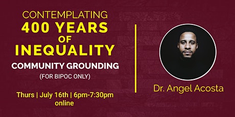 Community Grounding for BIPOC: Contemplating 400 Years of Inequality tickets