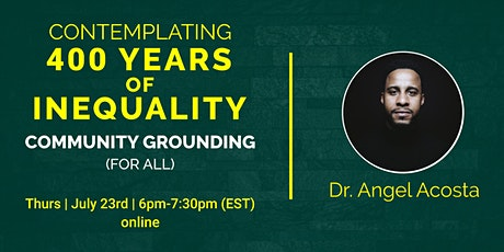 Community Grounding: Contemplating 400 Years of Inequality tickets