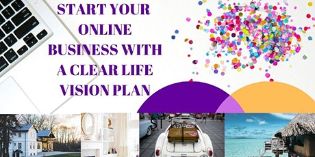 START YOUR ONLINE BUSINESS WITH A CLEAR LIFE VISION PLAN tickets