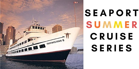 Seaport Summer Cruise Series: The Best Harbor Cruise in Boston tickets
