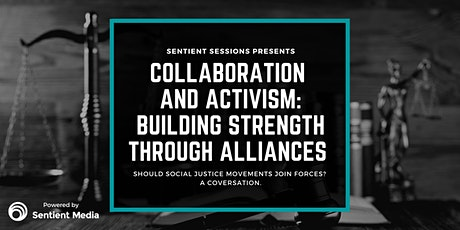Sentient Sessions: Collaboration and Activism - Strength Through Alliances tickets