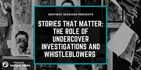 Sentient Sessions: Stories that Matter - Undercover Investigations tickets