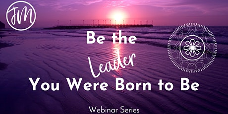 BE The Leader You Were Born to Be Webinar Series tickets