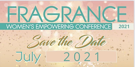 The Fragrance Women's Empowering Conference - Rescheduled for July 2021! tickets