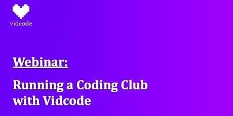 WEBINAR: Running a Coding Club with Vidcode tickets