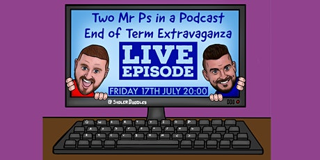 Two Mr Ps End of Term Extravaganza LIVE EPISODE tickets