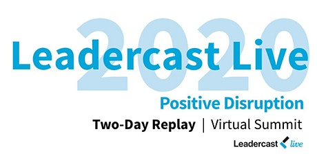 Leadercast 2020 ~ Positive Disruption Virtual Summit ~ ON DEMAND tickets