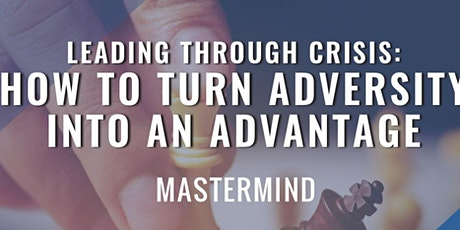 Leading Through Crisis: How To Turn Adversity Into An Advantage tickets