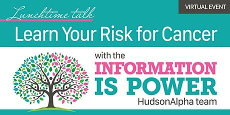Learn Your Risk for Cancer -- Information is Power tickets