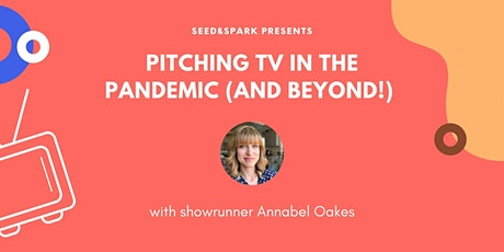 Pitching TV in The Pandemic (and Beyond!) with Annabel Oakes tickets