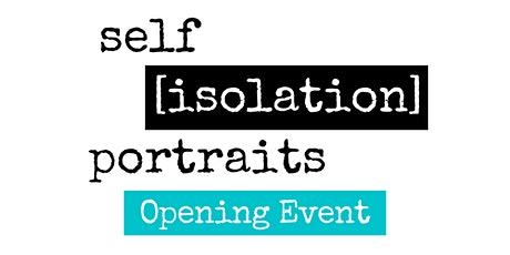 Self [isolation] Portraits Exhibition Opening tickets