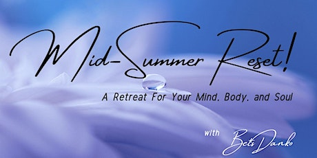 Mid-Summer Reset, 2020!  A Retreat For Your Mind, Body, and Soul. tickets