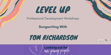 Level Up, FREE Song Writing Sessions with Tom Richardson tickets
