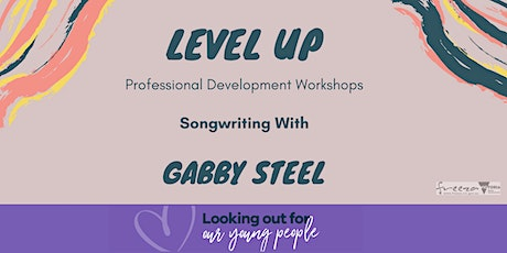 Level Up, Free Song Writing Sessions with Gabby Steel tickets